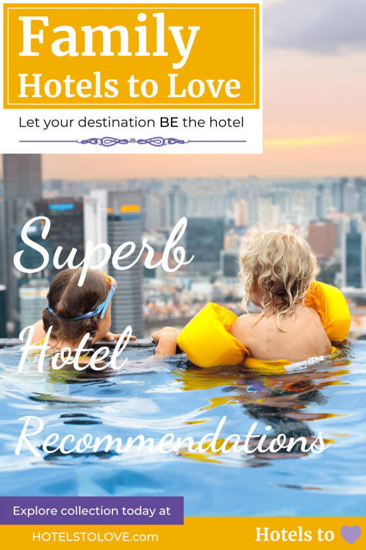 Best Family Hotels to Love